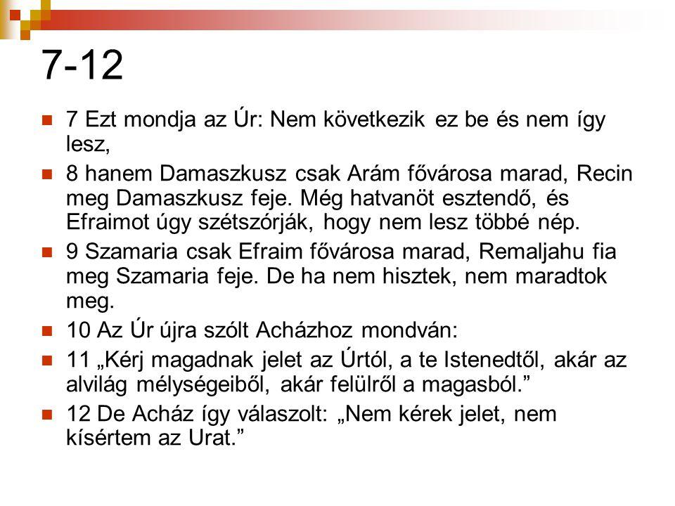 7-12 7 Ezt mondja az Úr: Nem következik ez be és nem így lesz,