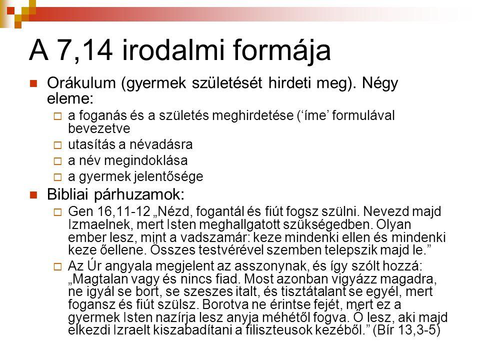 A 7,14 irodalmi formája Orákulum (gyermek születését hirdeti meg). Négy eleme: a foganás és a születés meghirdetése ('íme' formulával bevezetve.