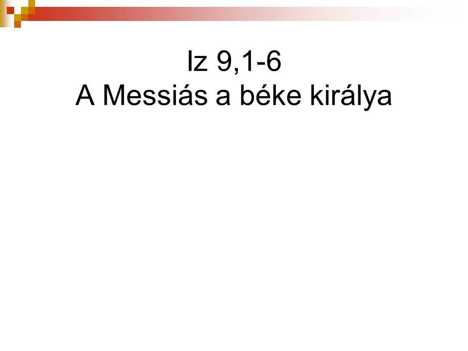 Iz 9,1-6 A Messiás a béke királya