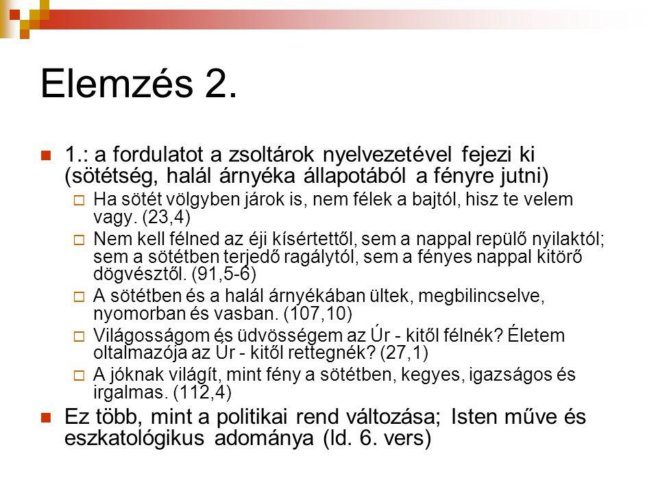 Elemzés 2. 1.: a fordulatot a zsoltárok nyelvezetével fejezi ki (sötétség, halál árnyéka állapotából a fényre jutni)