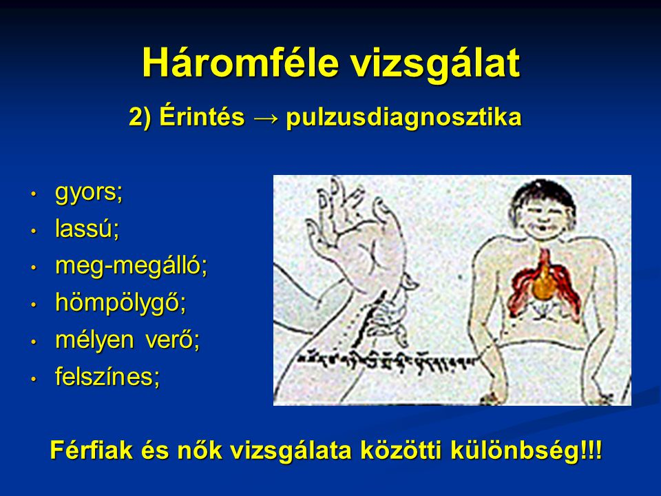 Háromféle vizsgálat 2) Érintés → pulzusdiagnosztika gyors; lassú;