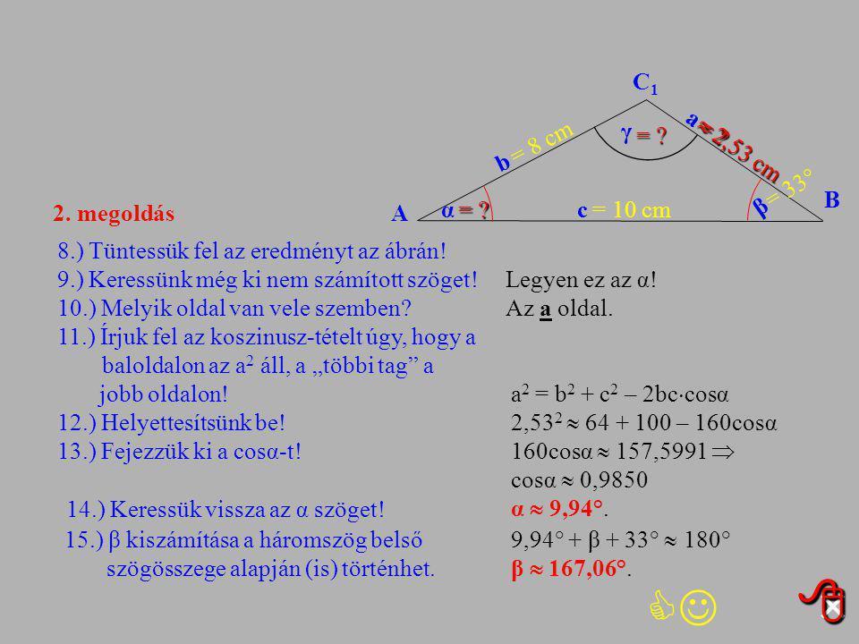 ×     C1 a γ = = = 8 cm  2,53 cm b = 33° B 2. megoldás A α