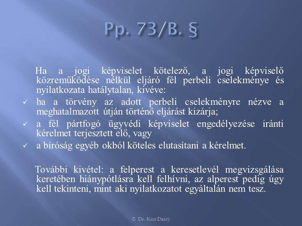 Pp. 73/B. § Ha a jogi képviselet kötelező, a jogi képviselő közreműködése nélkül eljáró fél perbeli cselekménye és nyilatkozata hatálytalan, kivéve: