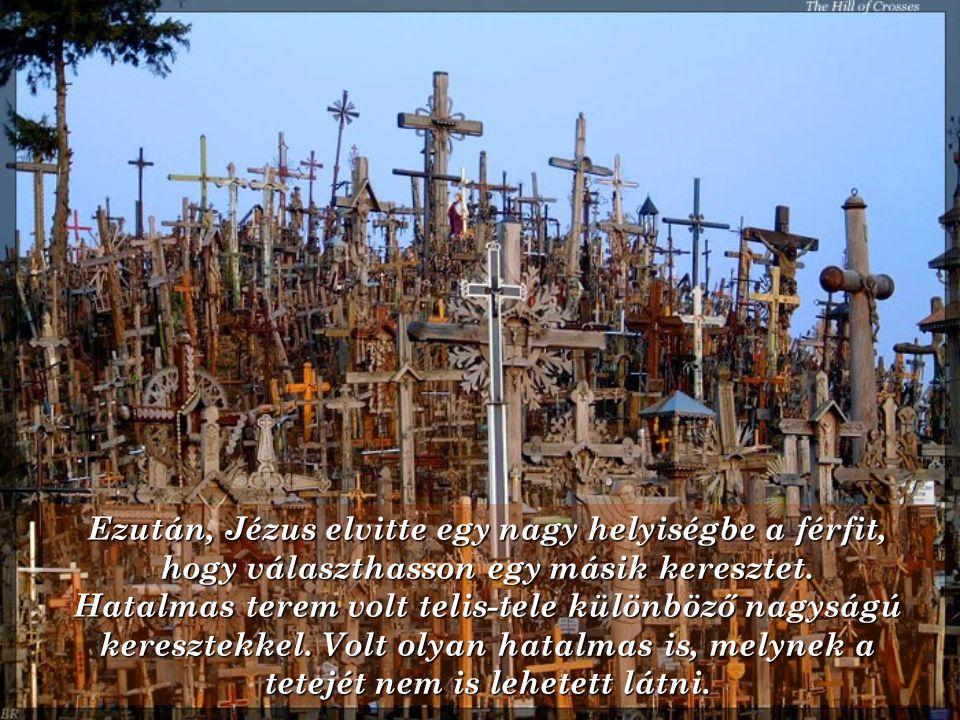 Ezután, Jézus elvitte egy nagy helyiségbe a férfit, hogy választhasson egy másik keresztet.