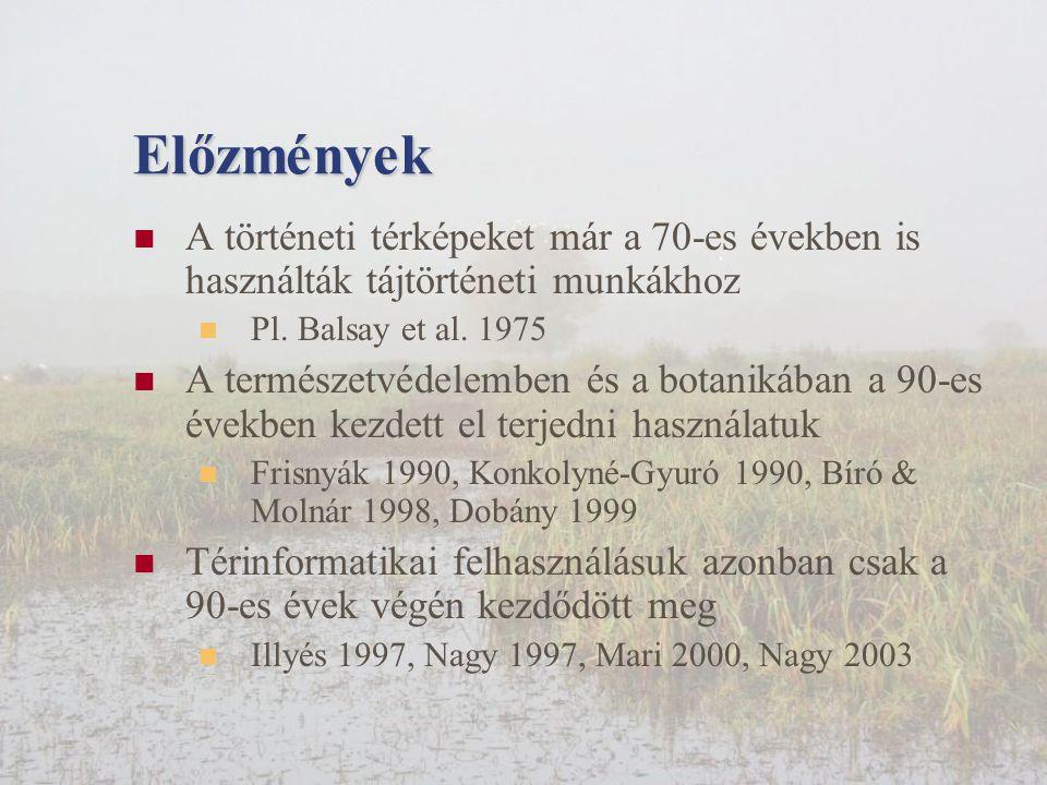 Előzmények A történeti térképeket már a 70-es években is használták tájtörténeti munkákhoz. Pl. Balsay et al. 1975.
