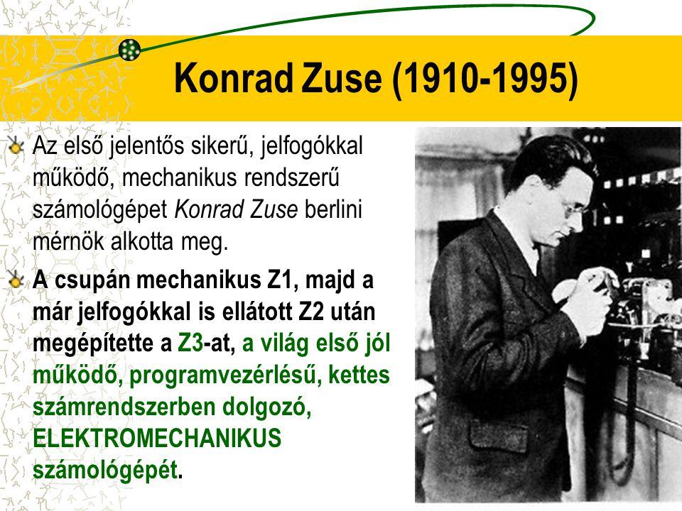 Konrad Zuse (1910-1995) Az első jelentős sikerű, jelfogókkal működő, mechanikus rendszerű számológépet Konrad Zuse berlini mérnök alkotta meg.