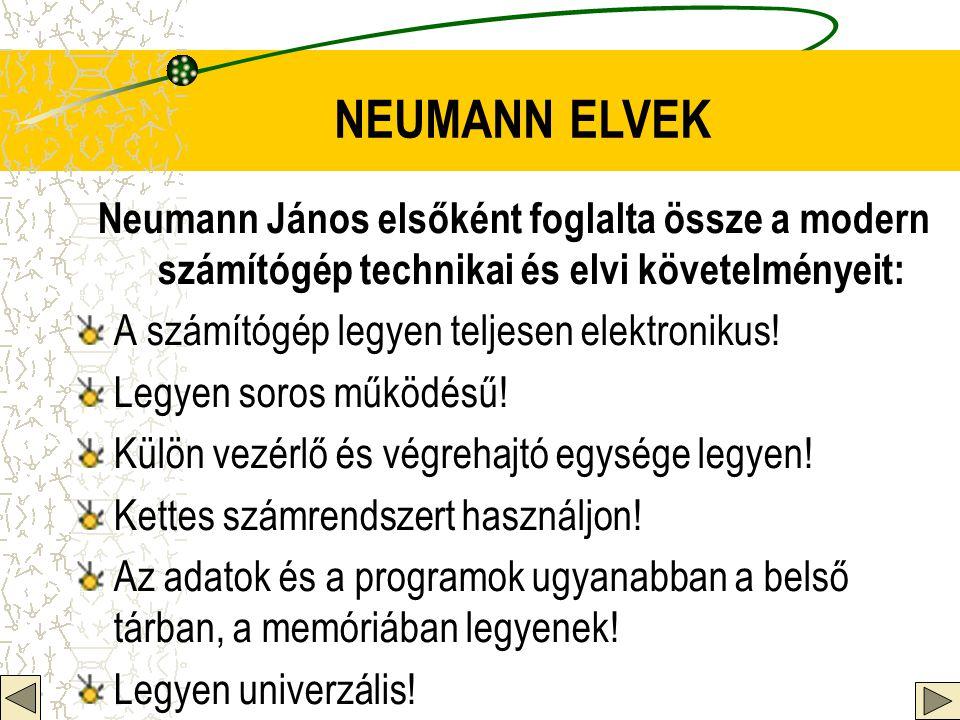 NEUMANN ELVEK Neumann János elsőként foglalta össze a modern számítógép technikai és elvi követelményeit: