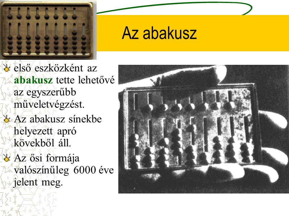 Az abakusz első eszközként az abakusz tette lehetővé az egyszerűbb műveletvégzést. Az abakusz sínekbe helyezett apró kövekből áll.