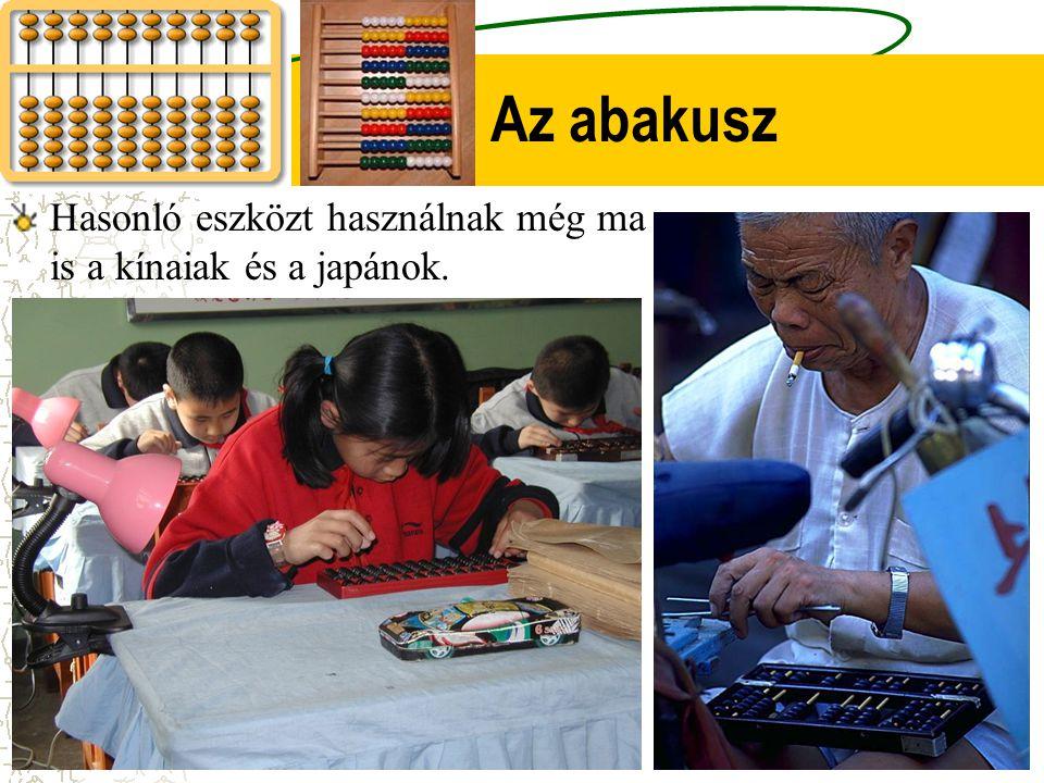 Az abakusz Hasonló eszközt használnak még ma is a kínaiak és a japánok.