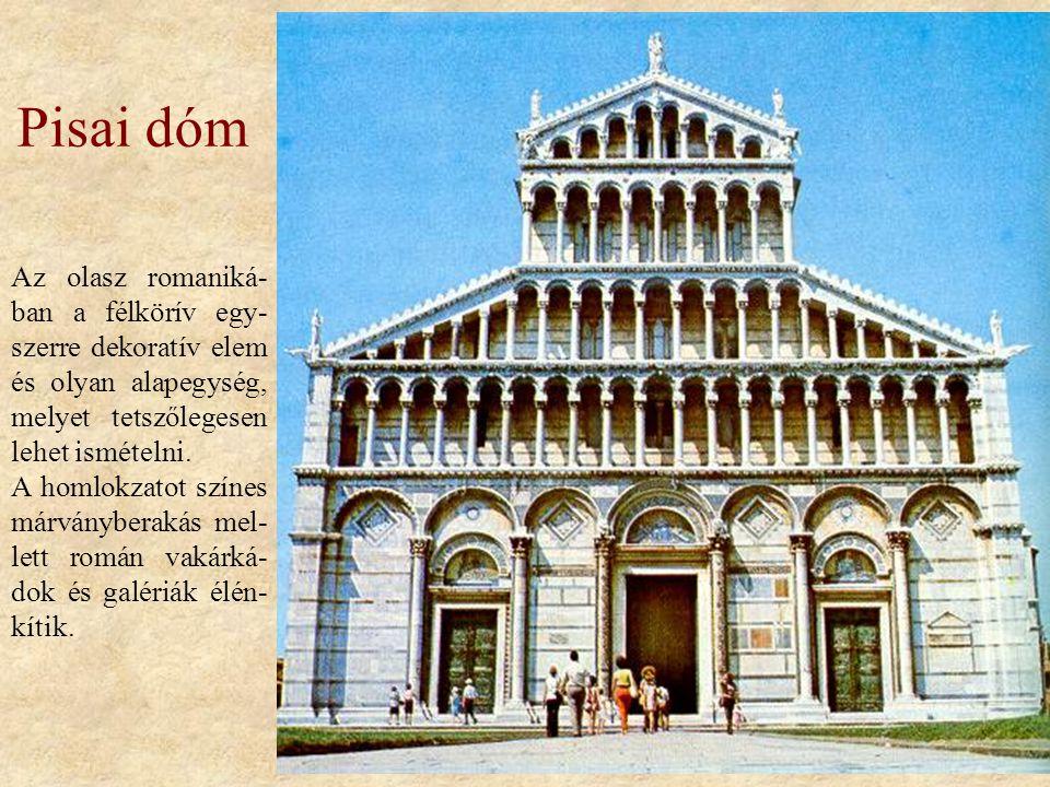 Pisai dóm Az olasz romaniká-ban a félkörív egy-szerre dekoratív elem és olyan alapegység, melyet tetszőlegesen lehet ismételni.