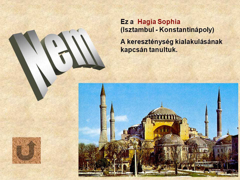 Nem Ez a Hagia Sophia (Isztambul - Konstantinápoly)