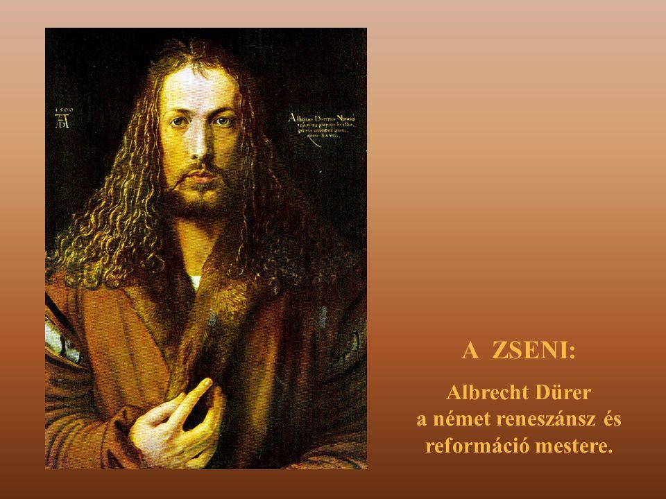 A ZSENI: Albrecht Dürer a német reneszánsz és reformáció mestere.