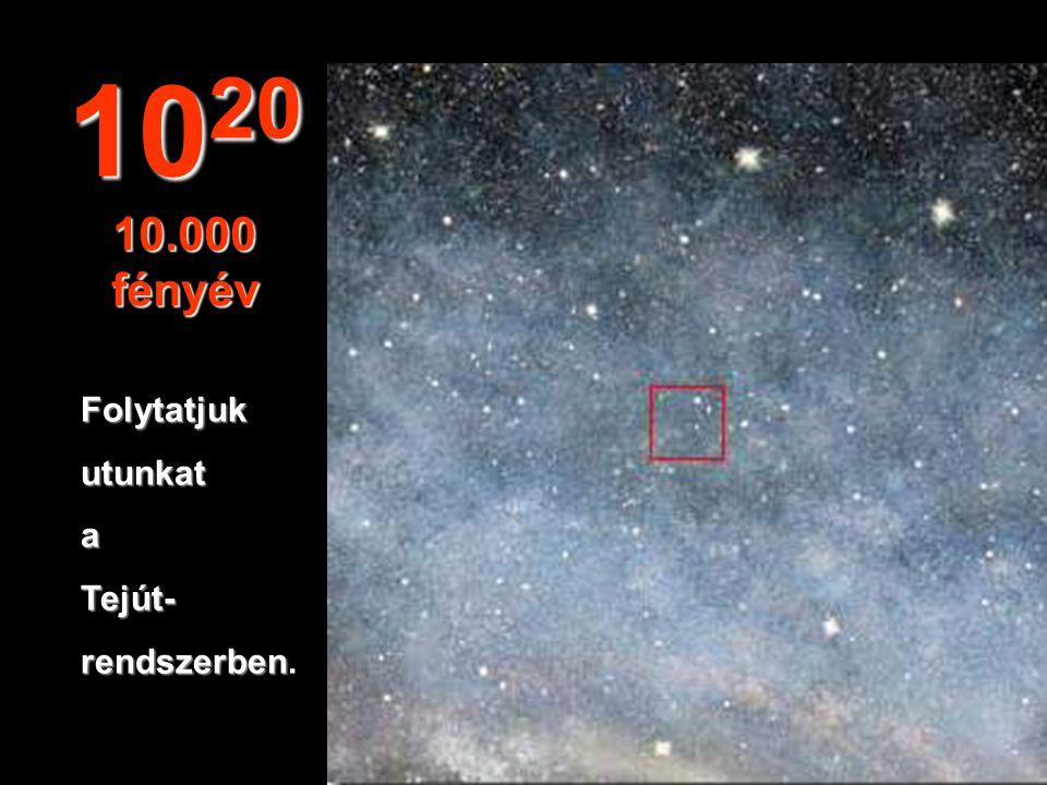 1020 10.000 fényév Folytatjuk utunkat a Tejút- rendszerben.