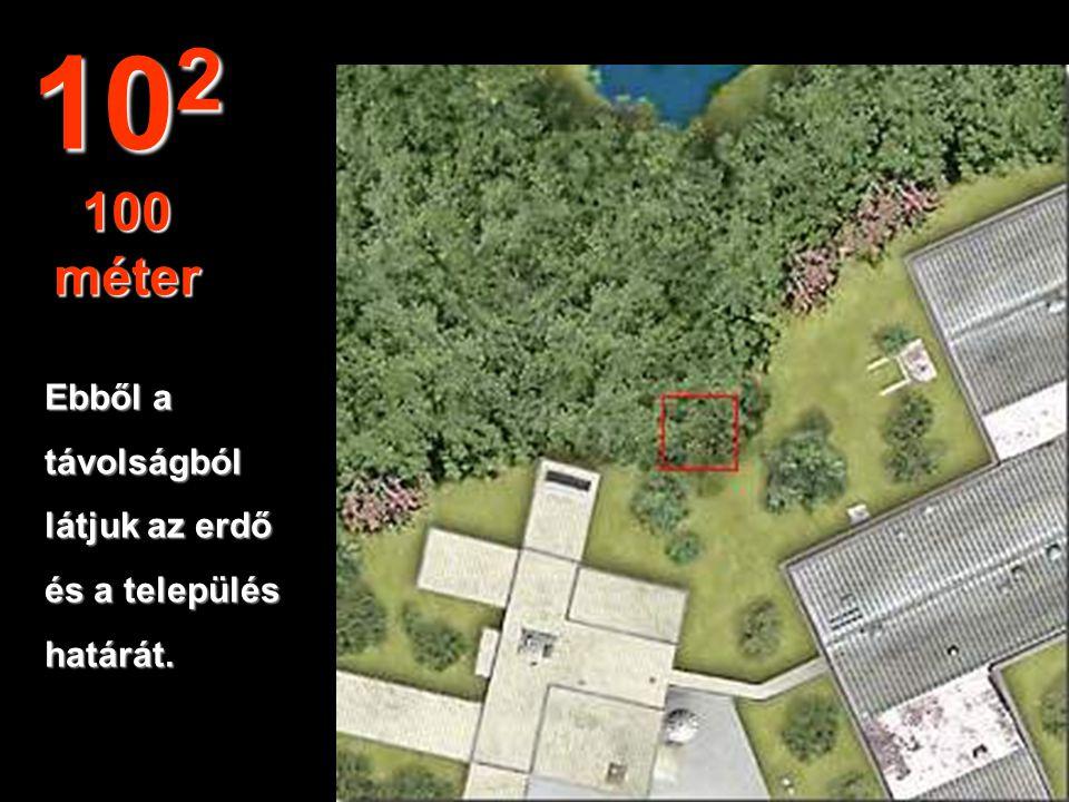 102 100 méter Ebből a távolságból látjuk az erdő és a település