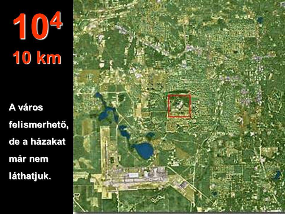 104 10 km A város felismerhető, de a házakat már nem láthatjuk.