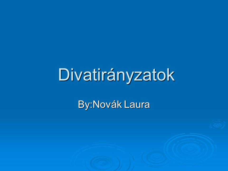 Divatirányzatok By:Novák Laura