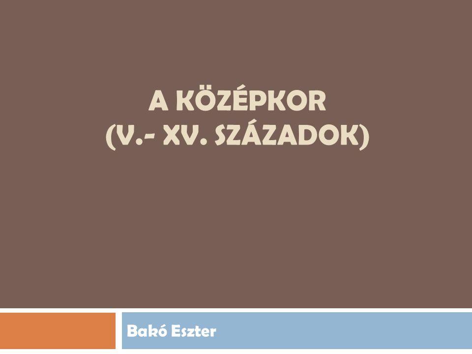 A KÖZÉPKOR (V.- XV. SZÁZADOK)