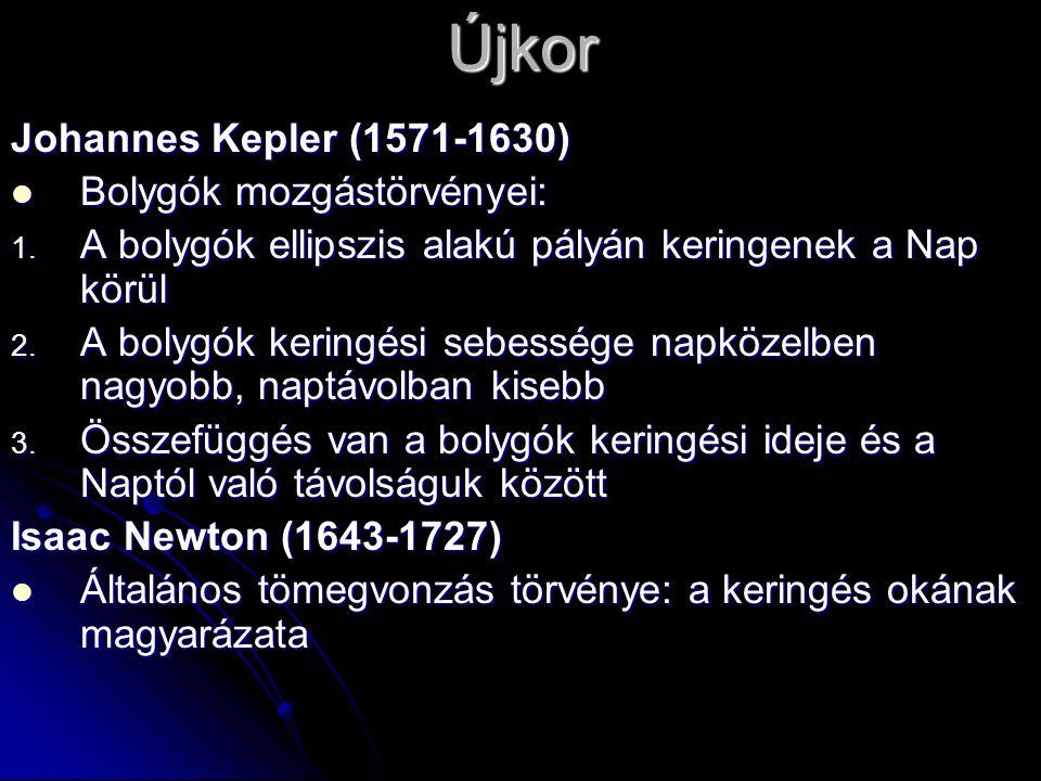 Újkor Johannes Kepler (1571-1630) Bolygók mozgástörvényei: