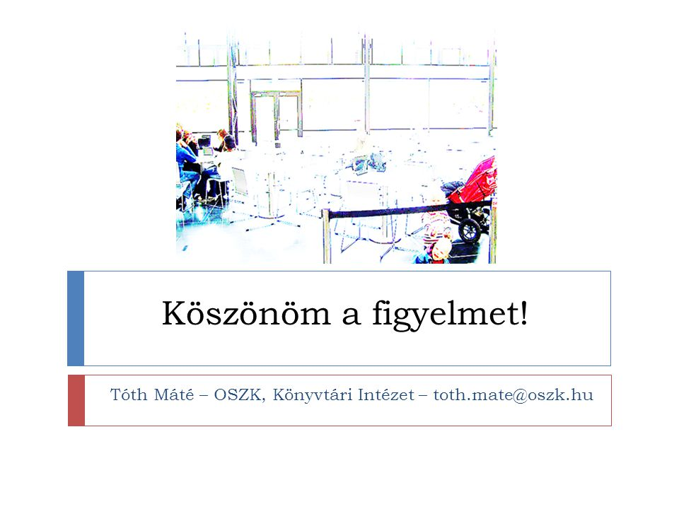 Tóth Máté – OSZK, Könyvtári Intézet – toth.mate@oszk.hu
