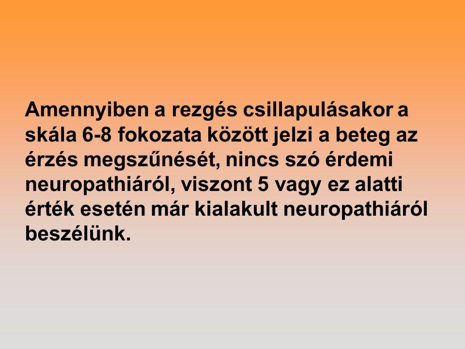 Amennyiben a rezgés csillapulásakor a skála 6-8 fokozata között jelzi a beteg az érzés megszűnését, nincs szó érdemi neuropathiáról, viszont 5 vagy ez alatti érték esetén már kialakult neuropathiáról beszélünk.
