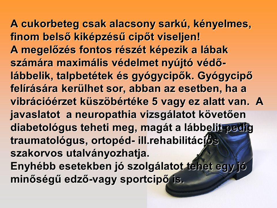 A cukorbeteg csak alacsony sarkú, kényelmes, finom belső kiképzésű cipőt viseljen.