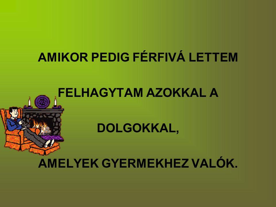 AMIKOR PEDIG FÉRFIVÁ LETTEM AMELYEK GYERMEKHEZ VALÓK.