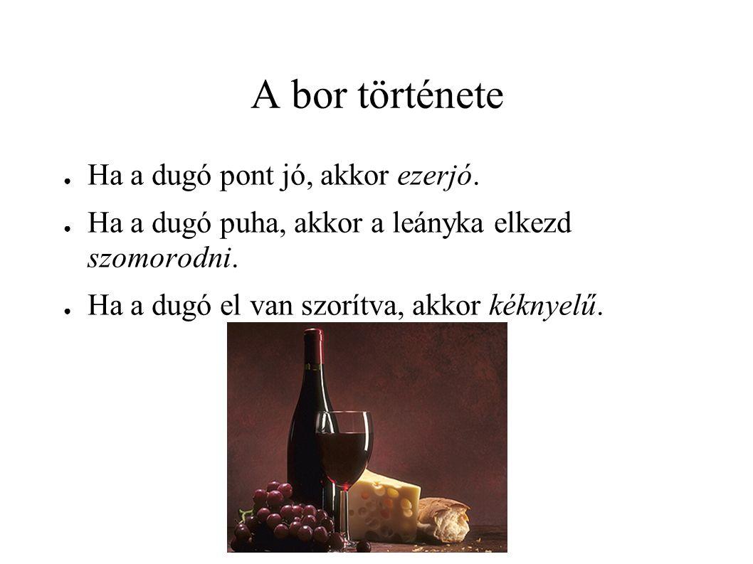 A bor története Ha a dugó pont jó, akkor ezerjó.