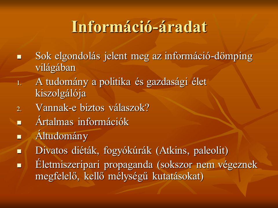 Információ-áradat Sok elgondolás jelent meg az információ-dömping világában. A tudomány a politika és gazdasági élet kiszolgálója.