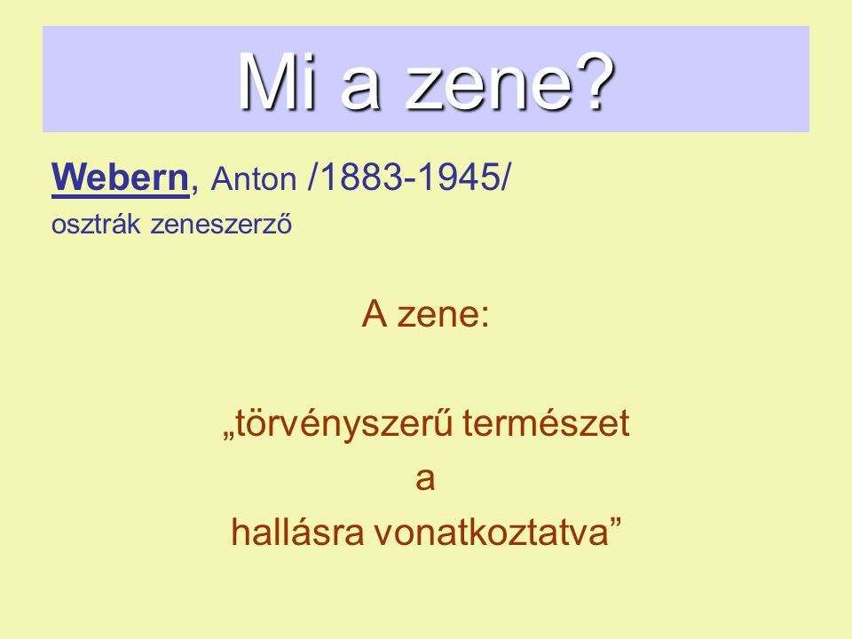 """Mi a zene Webern, Anton /1883-1945/ A zene: """"törvényszerű természet a"""