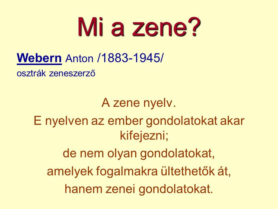 Mi a zene Webern Anton /1883-1945/ A zene nyelv.