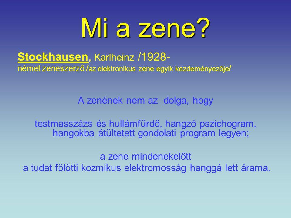 Mi a zene Stockhausen, Karlheinz /1928- A zenének nem az dolga, hogy