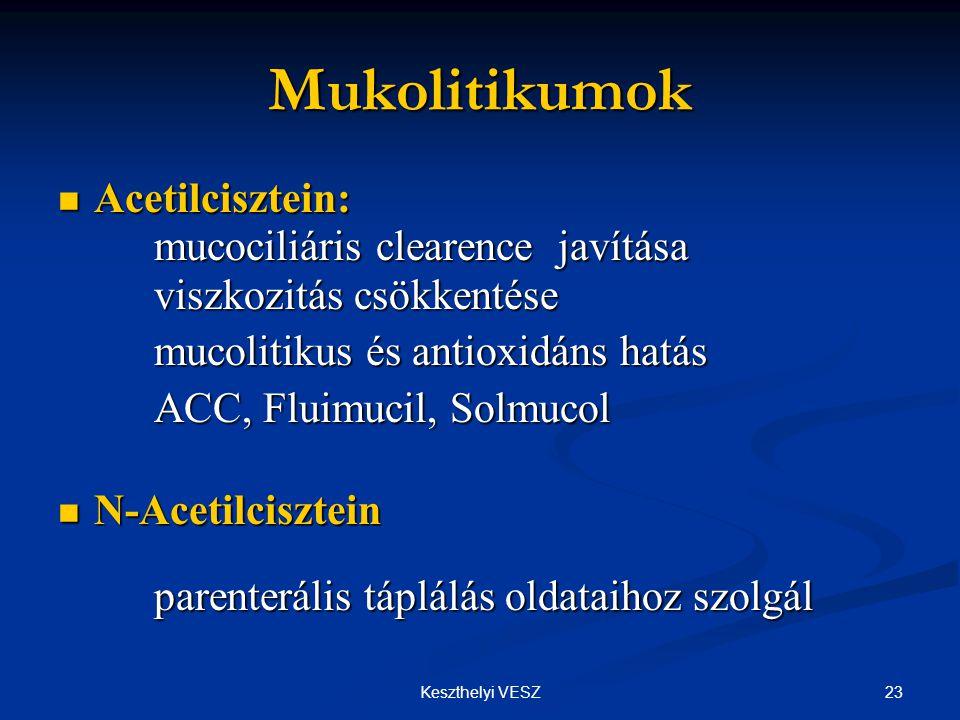 Mukolitikumok Acetilcisztein: mucociliáris clearence javítása viszkozitás csökkentése. mucolitikus és antioxidáns hatás.