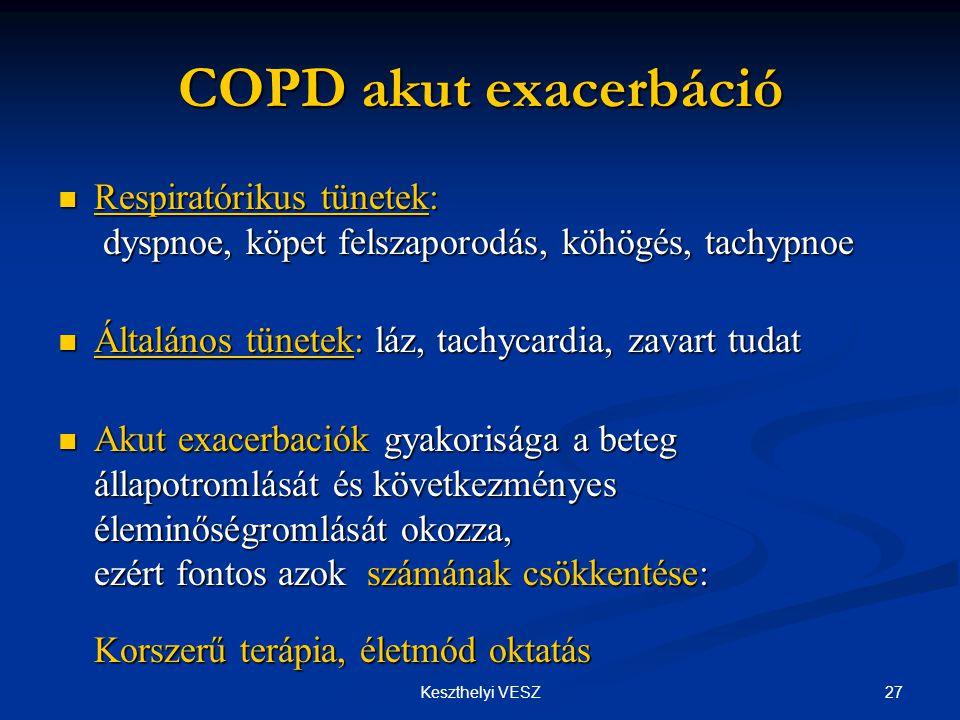 COPD akut exacerbáció Respiratórikus tünetek: dyspnoe, köpet felszaporodás, köhögés, tachypnoe. Általános tünetek: láz, tachycardia, zavart tudat.