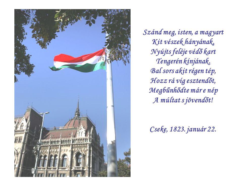 Szánd meg, isten, a magyart Kit vészek hányának, Nyújts feléje védő kart Tengerén kínjának.