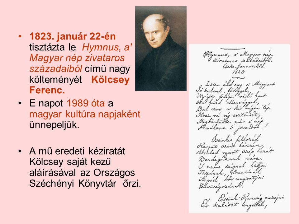 1823. január 22-én tisztázta le Hymnus, a Magyar nép zivataros századaiból című nagy költeményét Kölcsey Ferenc.