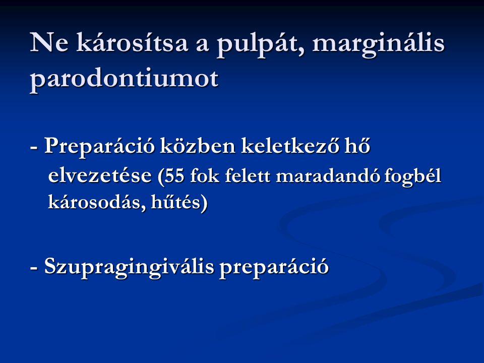Ne károsítsa a pulpát, marginális parodontiumot