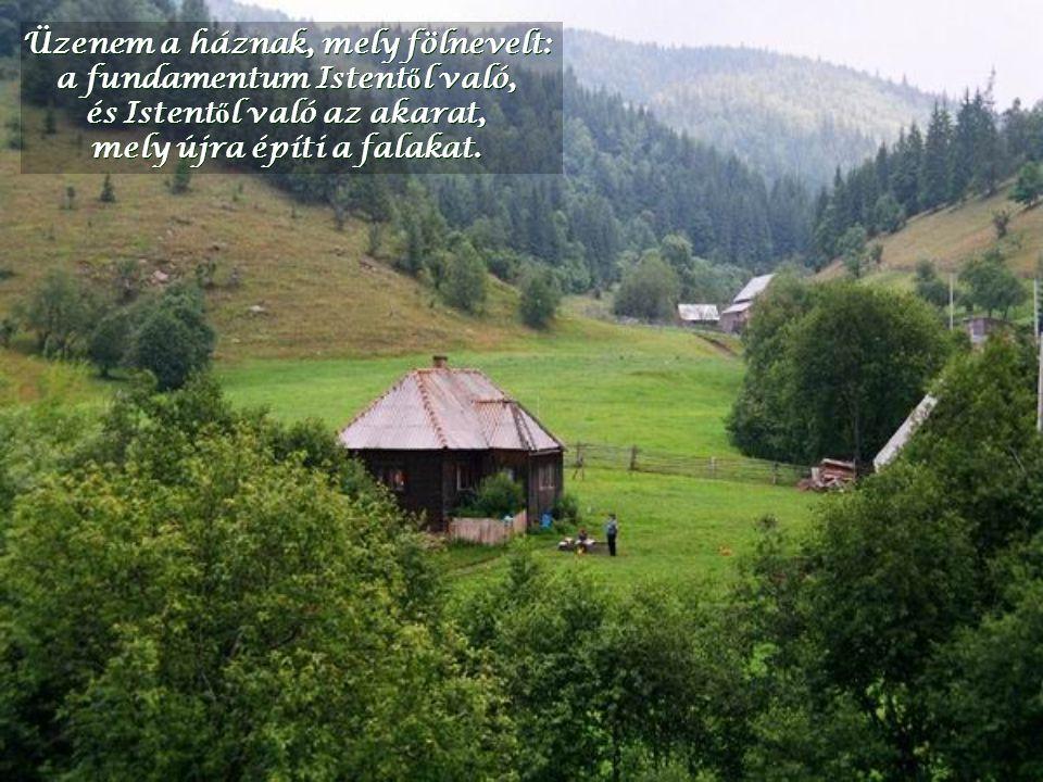 Üzenem a háznak, mely fölnevelt: a fundamentum Istentől való,