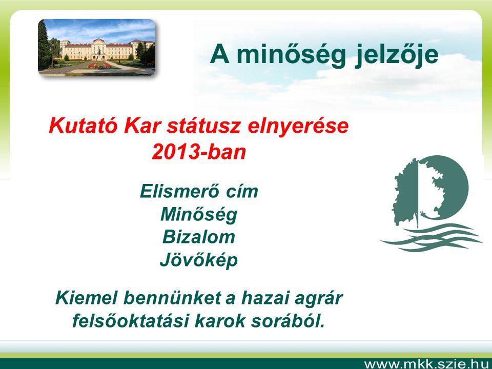 A minőség jelzője Kutató Kar státusz elnyerése 2013-ban Elismerő cím