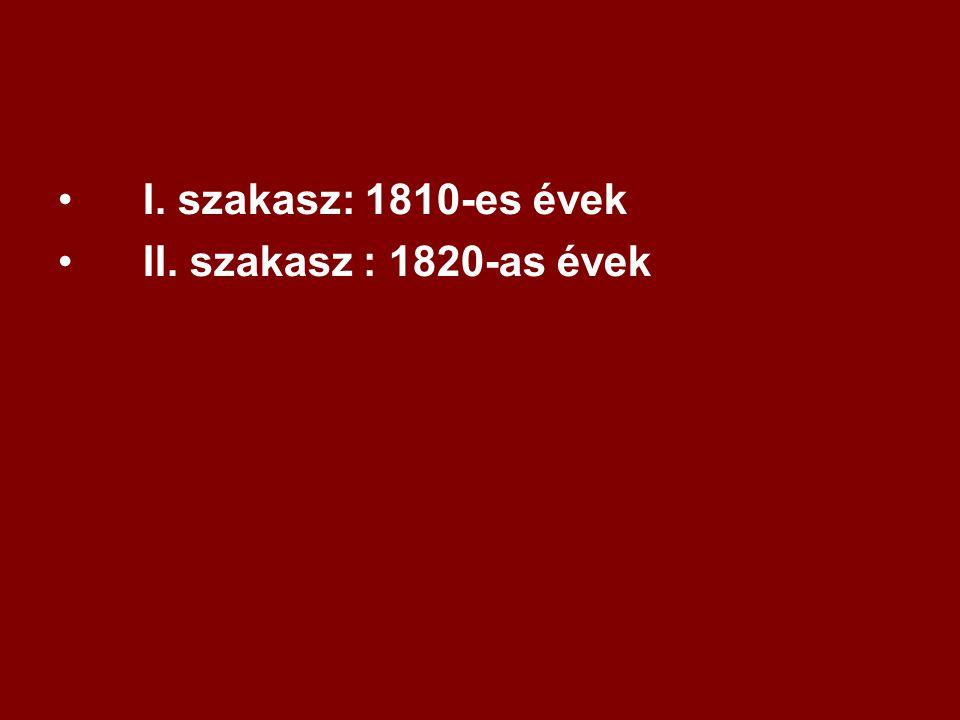 I. szakasz: 1810-es évek II. szakasz : 1820-as évek