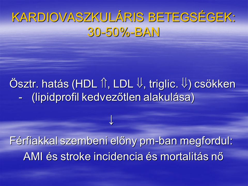 KARDIOVASZKULÁRIS BETEGSÉGEK: 30-50%-BAN