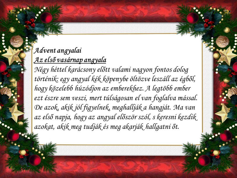 Advent angyalai Az első vasárnap angyala Négy héttel karácsony előtt valami nagyon fontos dolog történik: egy angyal kék köpenybe öltözve leszáll az égből, hogy közelebb húzódjon az emberekhez.