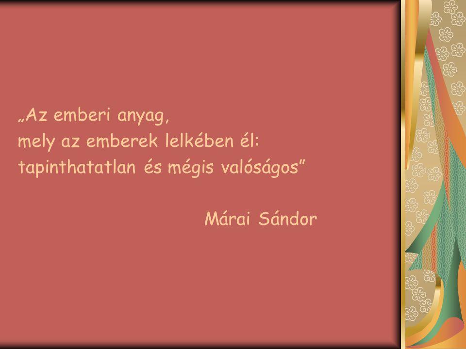 """""""Az emberi anyag, mely az emberek lelkében él: tapinthatatlan és mégis valóságos Márai Sándor"""