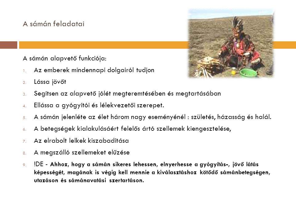A sámán feladatai A sámán alapvető funkciója: