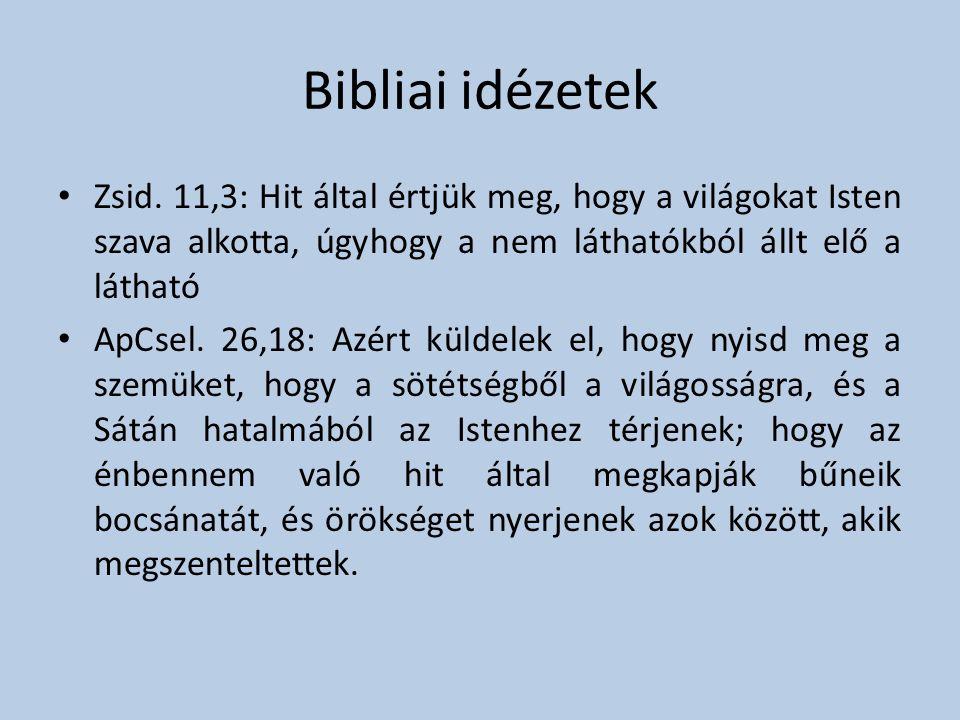 Bibliai idézetek Zsid. 11,3: Hit által értjük meg, hogy a világokat Isten szava alkotta, úgyhogy a nem láthatókból állt elő a látható.