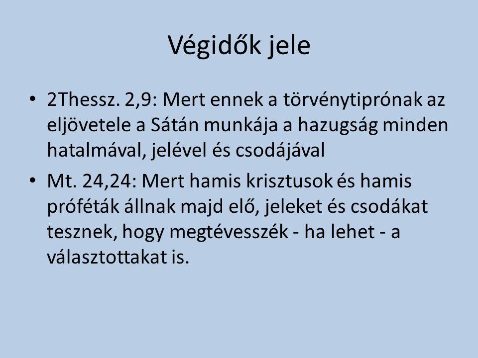 Végidők jele 2Thessz. 2,9: Mert ennek a törvénytiprónak az eljövetele a Sátán munkája a hazugság minden hatalmával, jelével és csodájával.