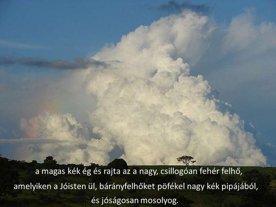 a magas kék ég és rajta az a nagy, csillogóan fehér felhő,