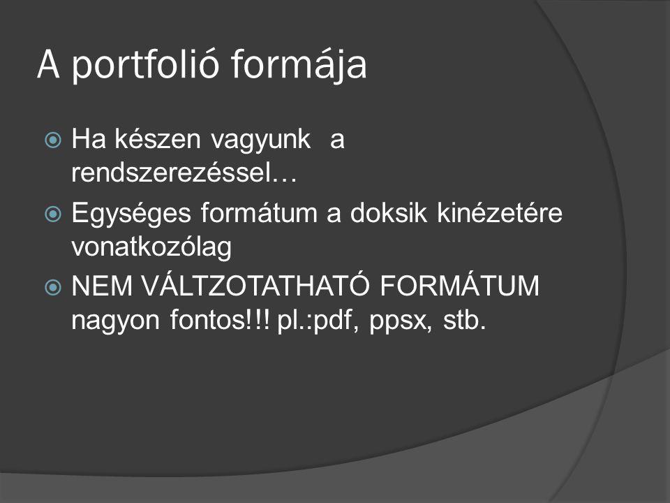 A portfolió formája Ha készen vagyunk a rendszerezéssel…
