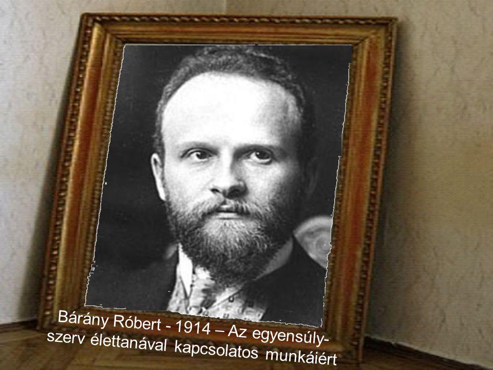 Bárány Róbert - 1914 – Az egyensúly-szerv élettanával kapcsolatos munkáiért