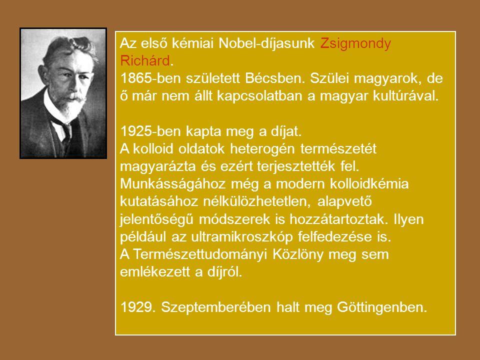 Az első kémiai Nobel-díjasunk Zsigmondy Richárd.