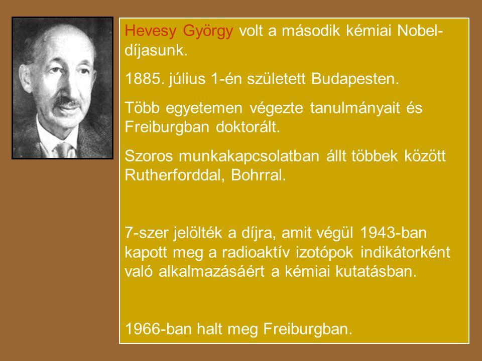 Hevesy György volt a második kémiai Nobel-díjasunk.